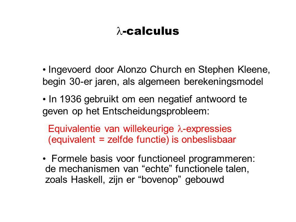 -calculus Ingevoerd door Alonzo Church en Stephen Kleene, begin 30-er jaren, als algemeen berekeningsmodel.