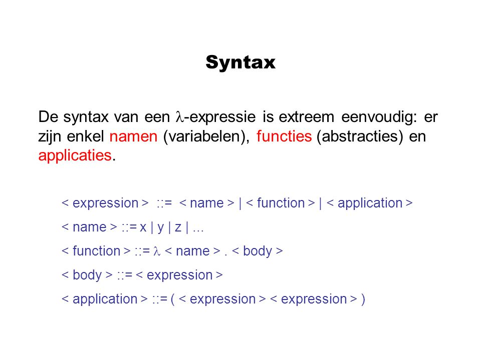 Syntax De syntax van een -expressie is extreem eenvoudig: er