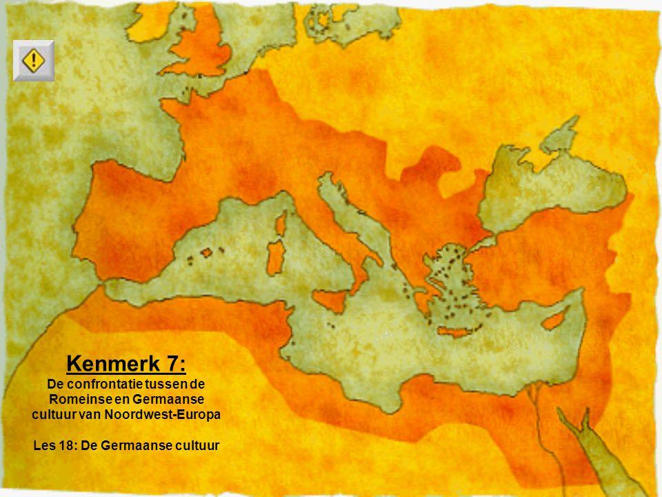 Kenmerk 7: De confrontatie tussen de Romeinse en Germaanse cultuur van Noordwest-Europa Les 18: De Germaanse cultuur