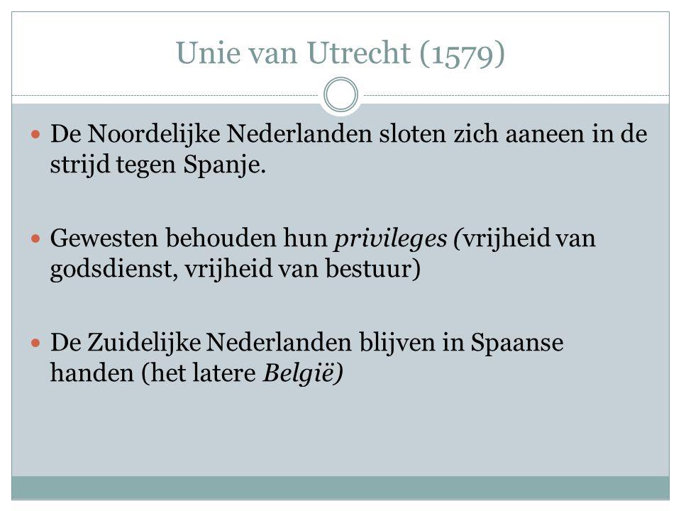 Unie van Utrecht (1579) De Noordelijke Nederlanden sloten zich aaneen in de strijd tegen Spanje.