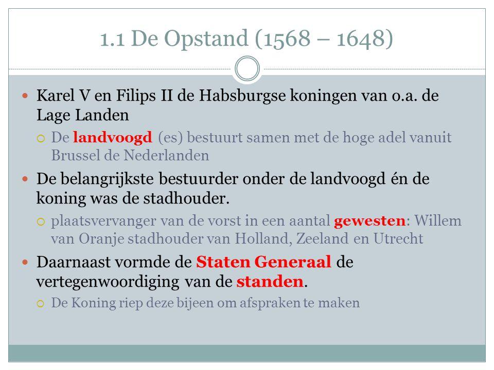 1.1 De Opstand (1568 – 1648) Karel V en Filips II de Habsburgse koningen van o.a. de Lage Landen.