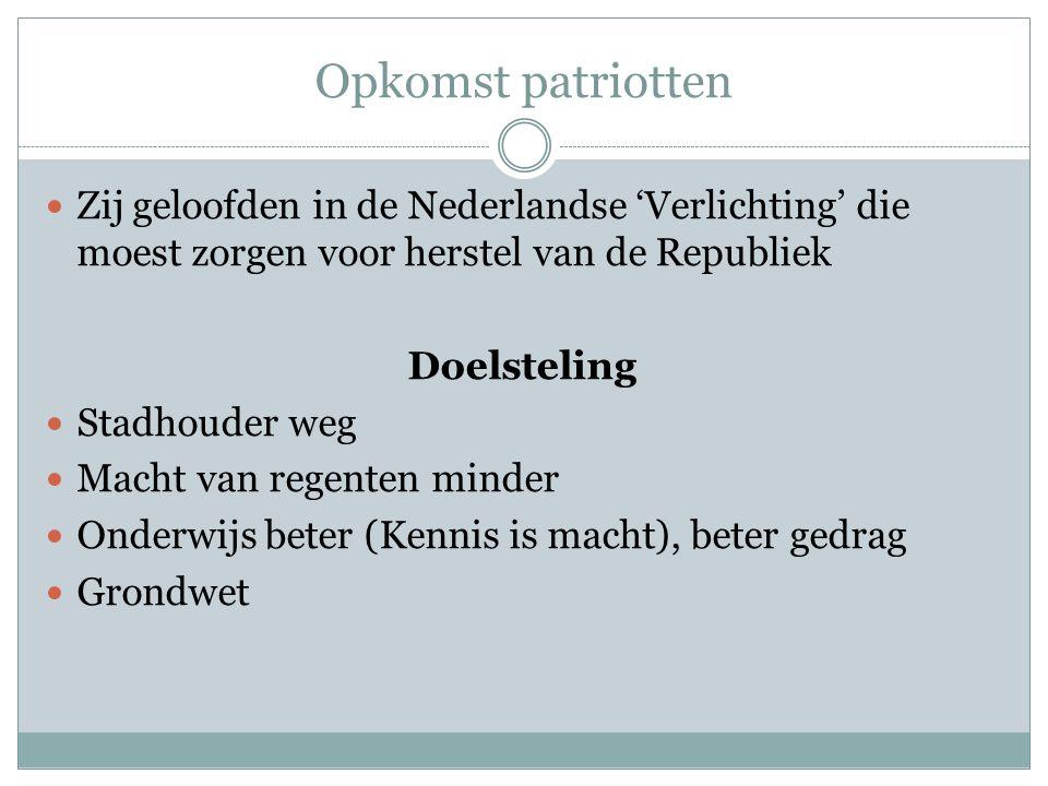 Opkomst patriotten Zij geloofden in de Nederlandse 'Verlichting' die moest zorgen voor herstel van de Republiek.