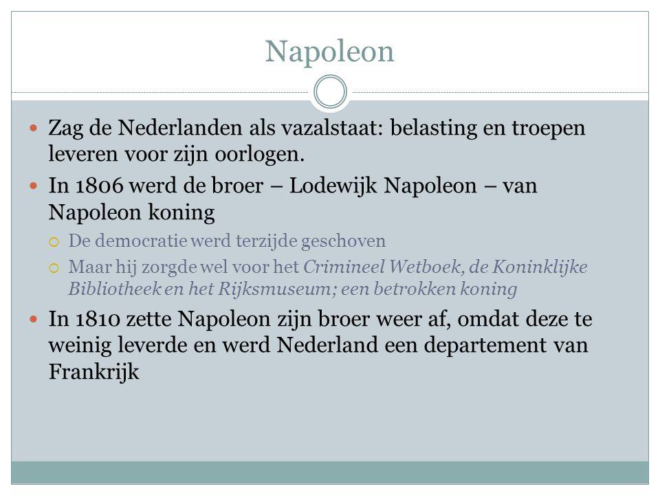 Napoleon Zag de Nederlanden als vazalstaat: belasting en troepen leveren voor zijn oorlogen.