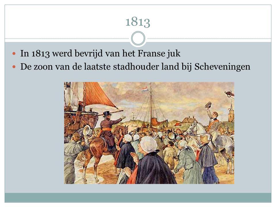 1813 In 1813 werd bevrijd van het Franse juk