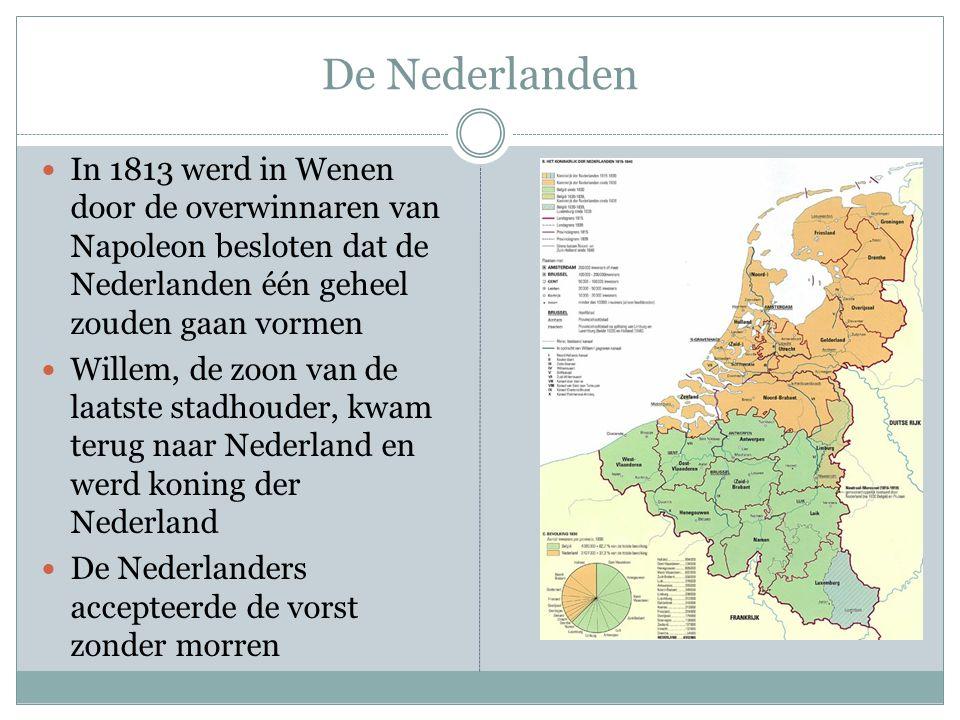 De Nederlanden In 1813 werd in Wenen door de overwinnaren van Napoleon besloten dat de Nederlanden één geheel zouden gaan vormen.