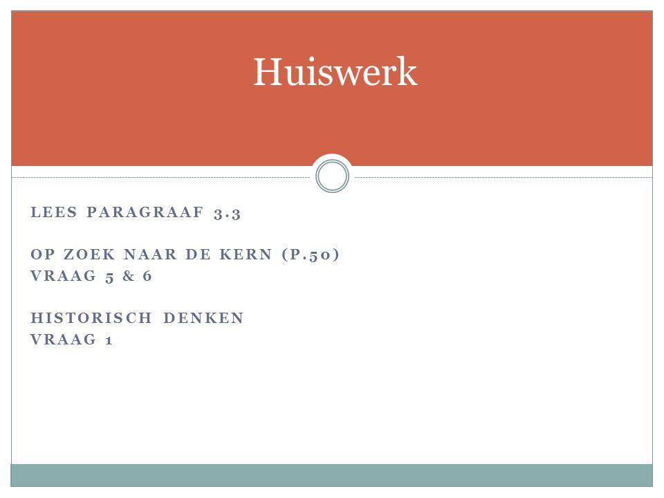 Huiswerk Lees paragraaf 3.3 Op zoek naar de kern (p.50) Vraag 5 & 6