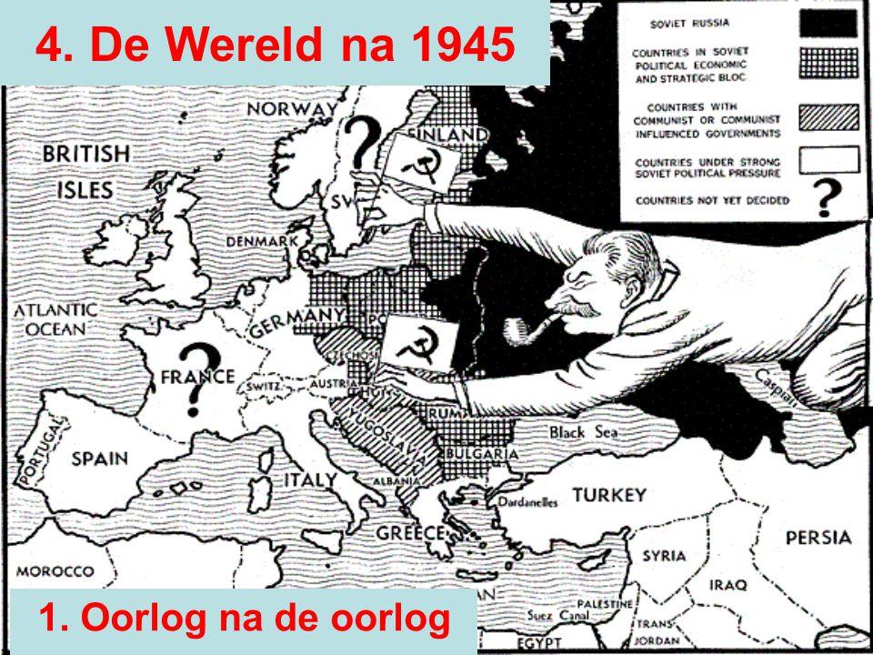 4. De Wereld na 1945 1. Oorlog na de oorlog