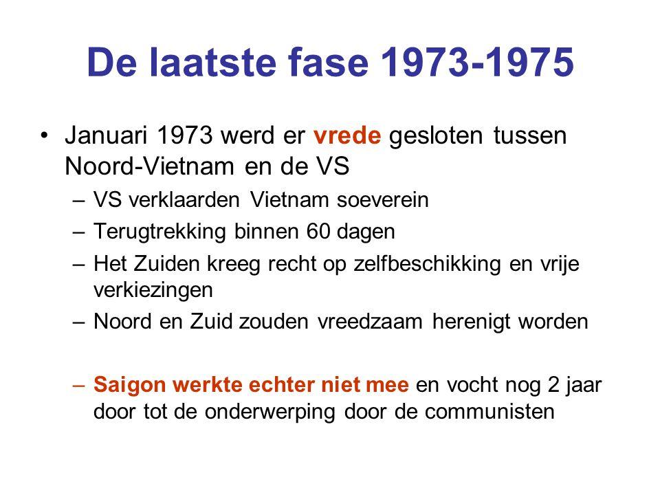 De laatste fase 1973-1975 Januari 1973 werd er vrede gesloten tussen Noord-Vietnam en de VS. VS verklaarden Vietnam soeverein.