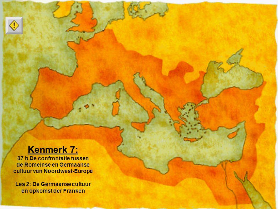 Kenmerk 7: 07 b De confrontatie tussen de Romeinse en Germaanse cultuur van Noordwest-Europa Les 2: De Germaanse cultuur en opkomst der Franken