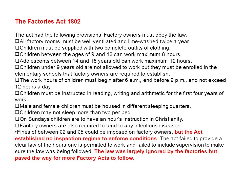 The Factories Act 1802 The act had the following provisions: Factory owners must obey the law.