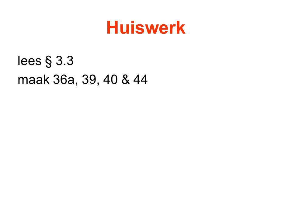 Huiswerk lees § 3.3 maak 36a, 39, 40 & 44
