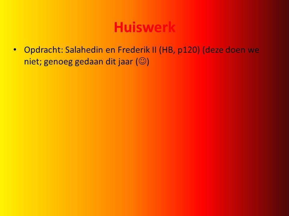 Huiswerk Opdracht: Salahedin en Frederik II (HB, p120) (deze doen we niet; genoeg gedaan dit jaar ()