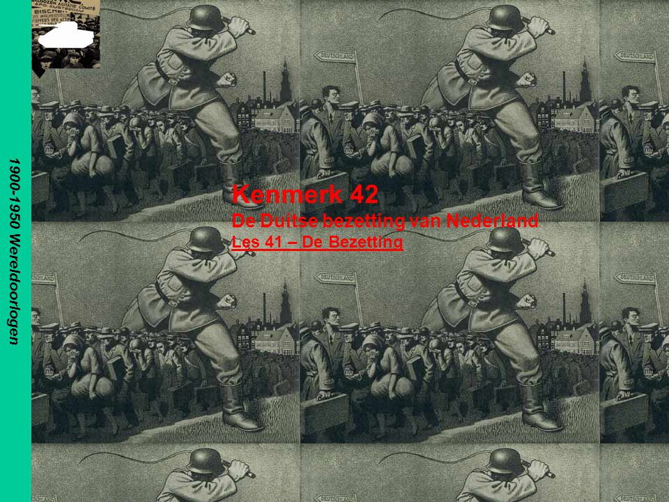 Kenmerk 42 De Duitse bezetting van Nederland Les 41 – De Bezetting