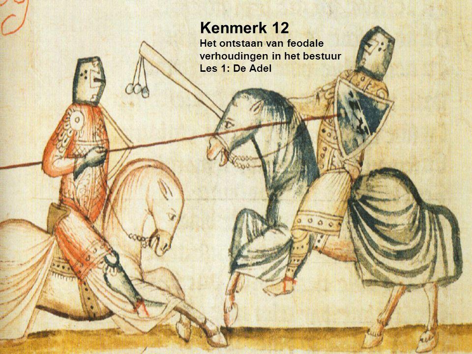 Kenmerk 12 Het ontstaan van feodale verhoudingen in het bestuur Les 1: De Adel