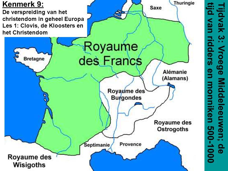 Kenmerk 9: De verspreiding van het christendom in geheel Europa Les 1: Clovis, de Kloosters en