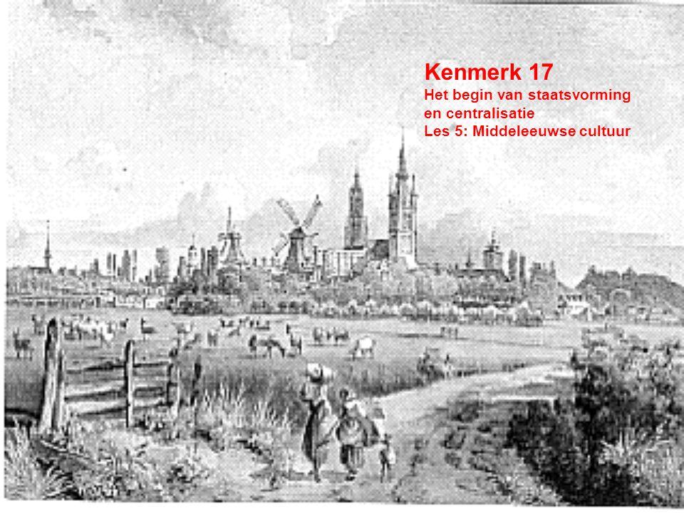 Kenmerk 17 Het begin van staatsvorming en centralisatie Les 5: Middeleeuwse cultuur