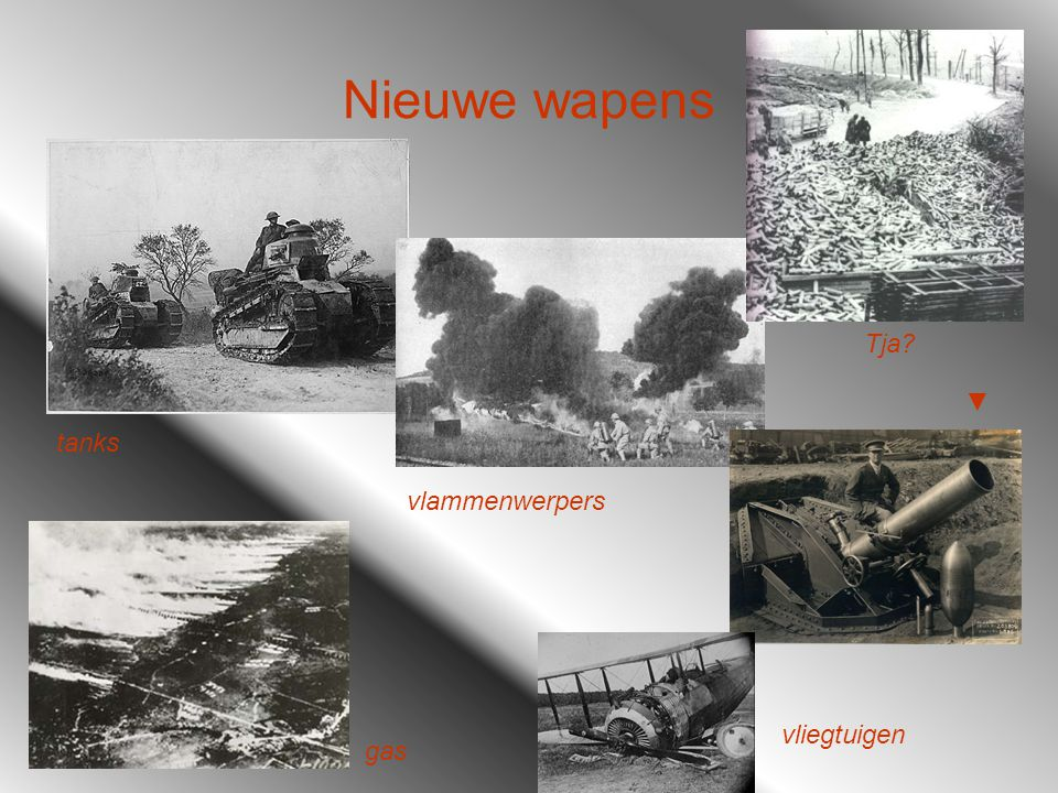 Nieuwe wapens Tja ▼ tanks vlammenwerpers vliegtuigen gas