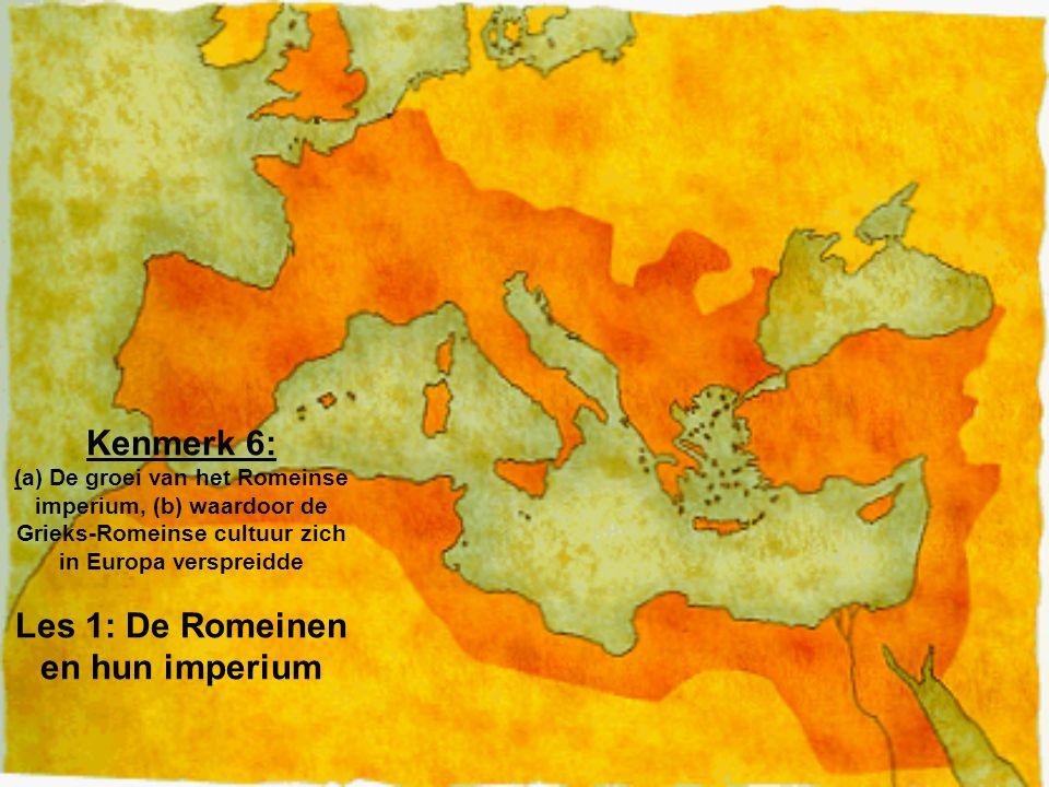 Kenmerk 6: (a) De groei van het Romeinse imperium, (b) waardoor de Grieks-Romeinse cultuur zich in Europa verspreidde Les 1: De Romeinen en hun imperium