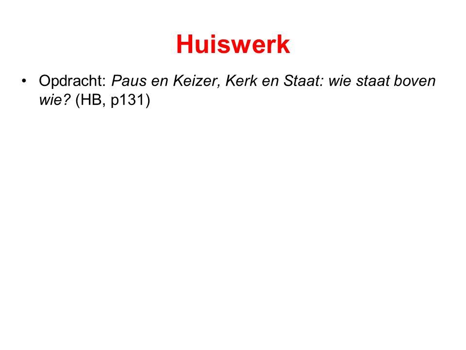 Huiswerk Opdracht: Paus en Keizer, Kerk en Staat: wie staat boven wie (HB, p131)