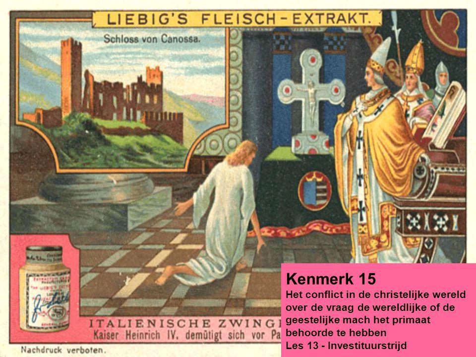 Kenmerk 15 Het conflict in de christelijke wereld over de vraag de wereldlijke of de geestelijke mach het primaat behoorde te hebben Les 13 - Investituurstrijd