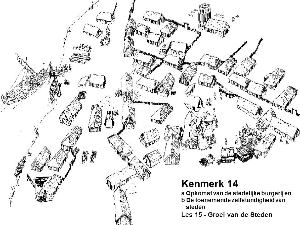 Kenmerk 14 a Opkomst van de stedelijke burgerij en b De toenemende zelfstandigheid van steden Les 15 - Groei van de Steden