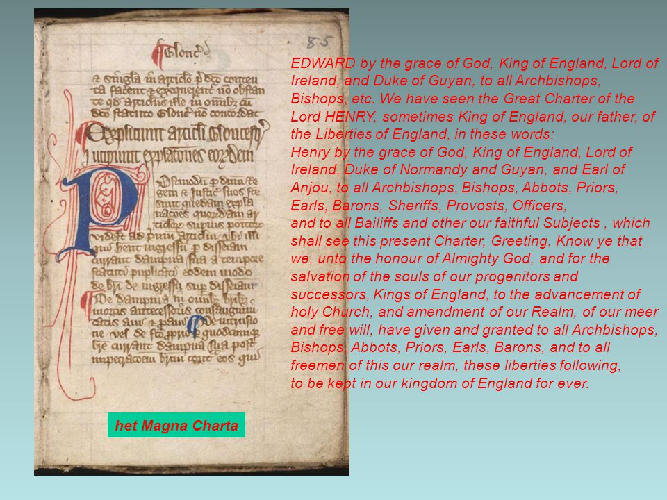 EDWARD by the grace of God, King of England, Lord of Ireland, and Duke of Guyan, to all Archbishops, Bishops, etc. We have seen the Great Charter of the Lord HENRY, sometimes King of England, our father, of the Liberties of England, in these words: