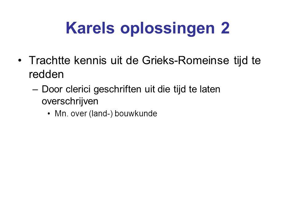 Karels oplossingen 2 Trachtte kennis uit de Grieks-Romeinse tijd te redden. Door clerici geschriften uit die tijd te laten overschrijven.