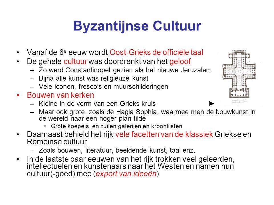 Byzantijnse Cultuur Vanaf de 6e eeuw wordt Oost-Grieks de officiële taal. De gehele cultuur was doordrenkt van het geloof.