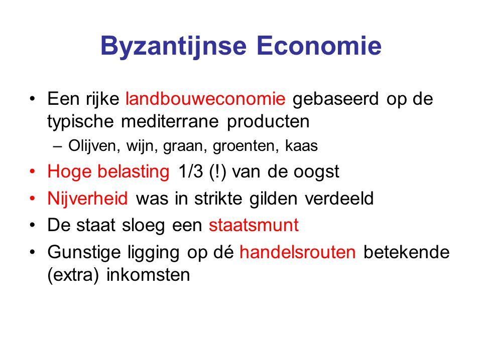 Byzantijnse Economie Een rijke landbouweconomie gebaseerd op de typische mediterrane producten. Olijven, wijn, graan, groenten, kaas.