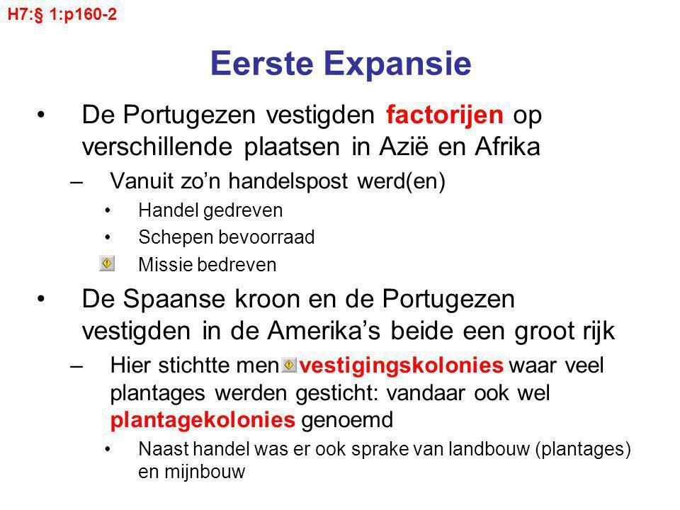 H7:§ 1:p160-2 Eerste Expansie. De Portugezen vestigden factorijen op verschillende plaatsen in Azië en Afrika.