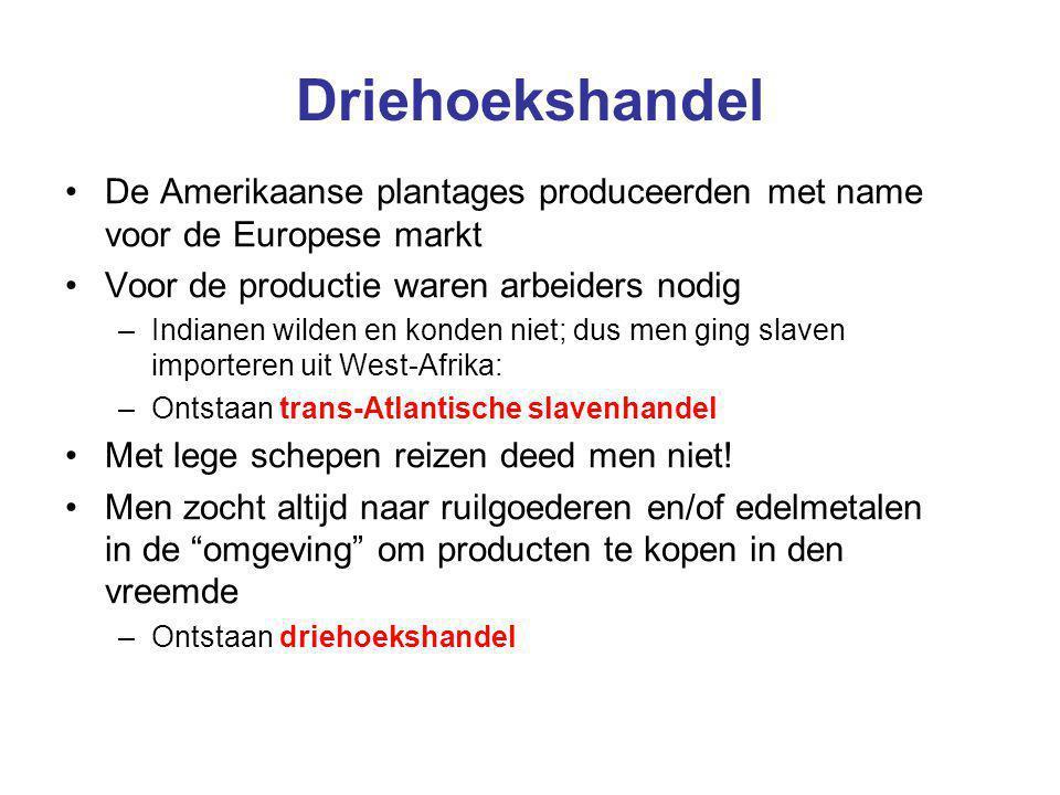 Driehoekshandel De Amerikaanse plantages produceerden met name voor de Europese markt. Voor de productie waren arbeiders nodig.