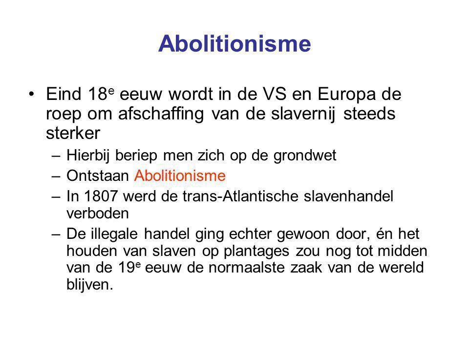 Abolitionisme Eind 18e eeuw wordt in de VS en Europa de roep om afschaffing van de slavernij steeds sterker.