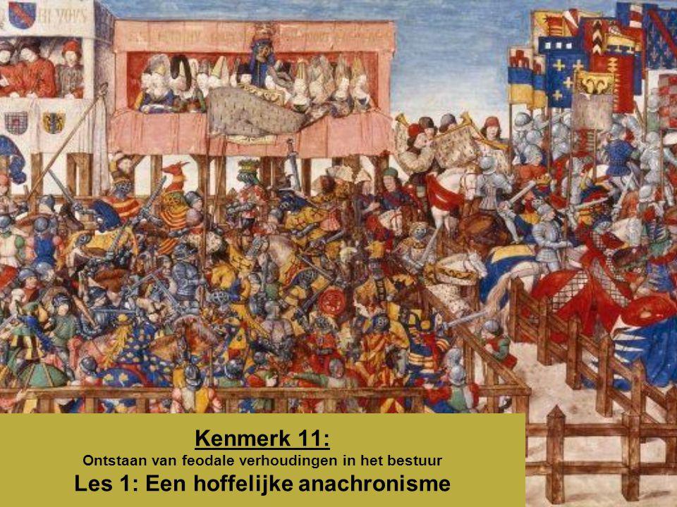 Kenmerk 11: Ontstaan van feodale verhoudingen in het bestuur Les 1: Een hoffelijke anachronisme