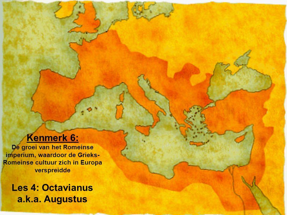 Kenmerk 6: De groei van het Romeinse imperium, waardoor de Grieks-Romeinse cultuur zich in Europa verspreidde Les 4: Octavianus a.k.a.