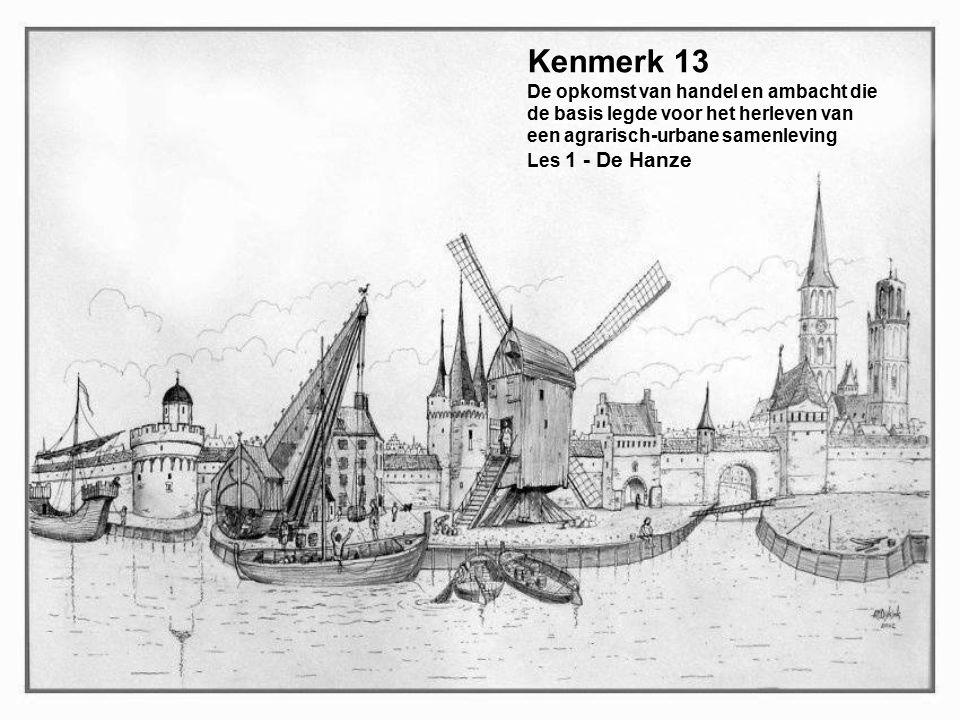 Kenmerk 13 De opkomst van handel en ambacht die de basis legde voor het herleven van een agrarisch-urbane samenleving Les 1 - De Hanze