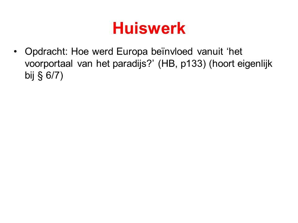 Huiswerk Opdracht: Hoe werd Europa beïnvloed vanuit 'het voorportaal van het paradijs ' (HB, p133) (hoort eigenlijk bij § 6/7)