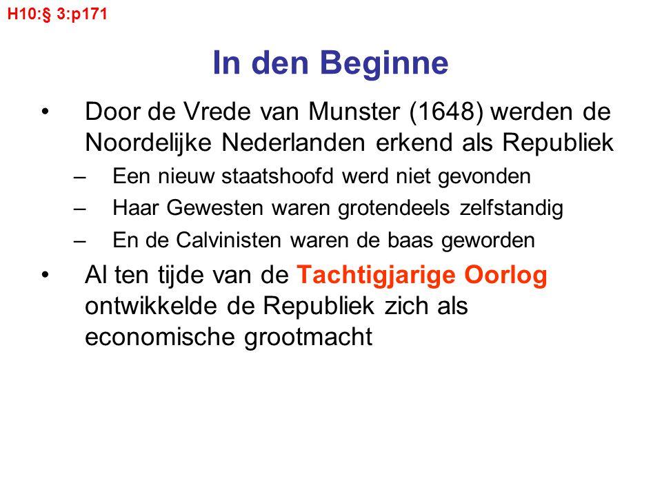 H10:§ 3:p171 In den Beginne. Door de Vrede van Munster (1648) werden de Noordelijke Nederlanden erkend als Republiek.