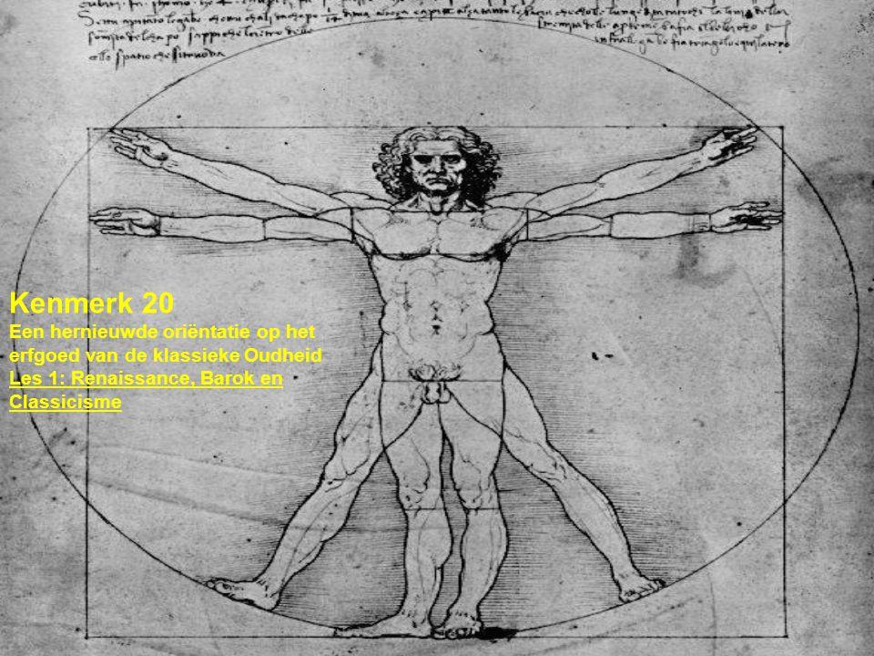 Kenmerk 20 Een hernieuwde oriëntatie op het erfgoed van de klassieke Oudheid Les 1: Renaissance, Barok en Classicisme