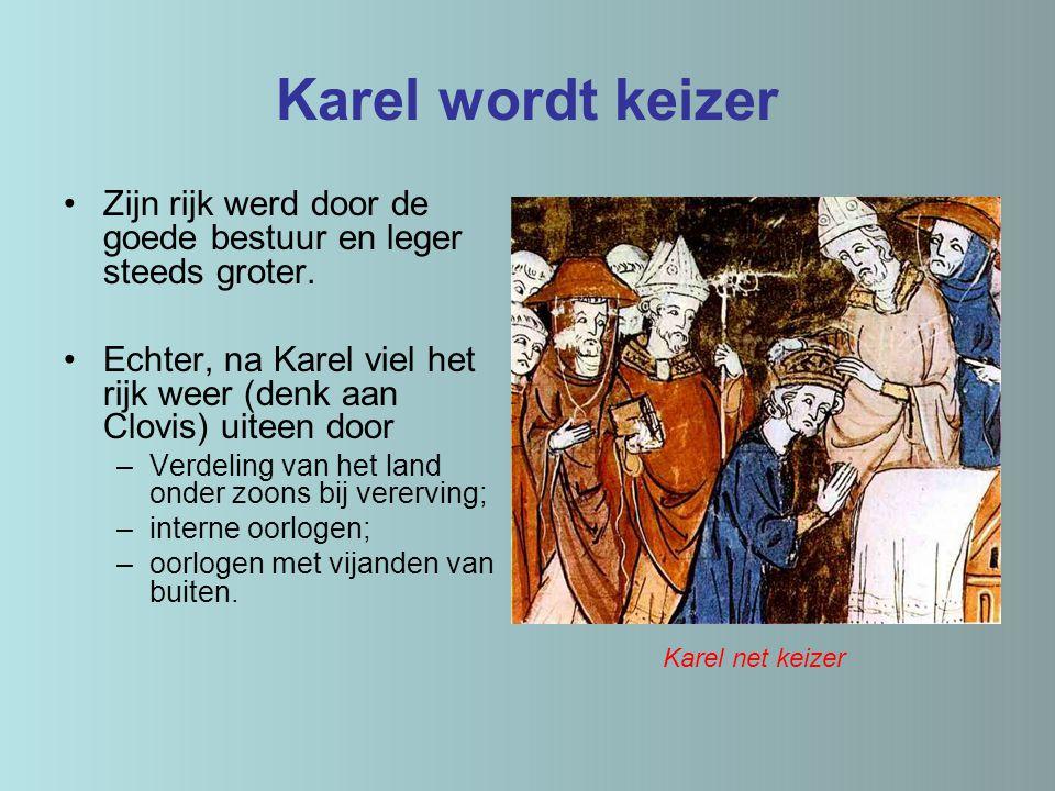 Karel wordt keizer Zijn rijk werd door de goede bestuur en leger steeds groter. Echter, na Karel viel het rijk weer (denk aan Clovis) uiteen door.