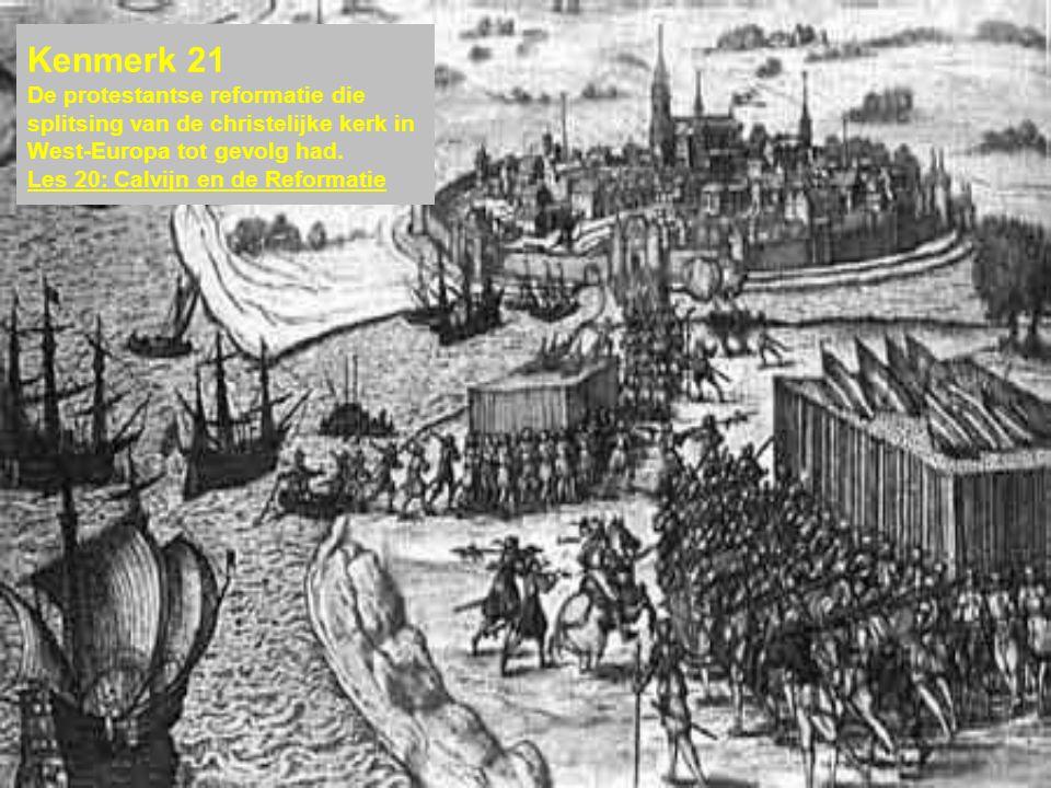 Kenmerk 21 De protestantse reformatie die splitsing van de christelijke kerk in West-Europa tot gevolg had.