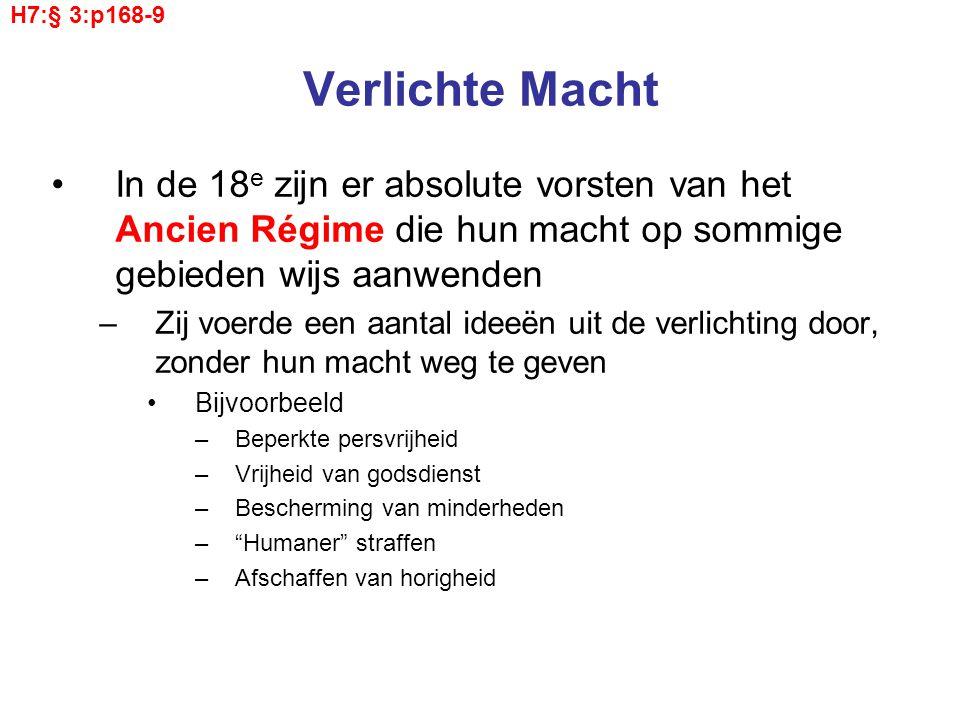 H7:§ 3:p168-9 Verlichte Macht. In de 18e zijn er absolute vorsten van het Ancien Régime die hun macht op sommige gebieden wijs aanwenden.