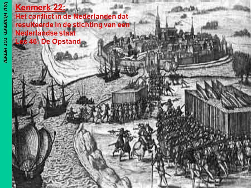 Van Hunebed tot heden Kenmerk 22: Het conflict in de Nederlanden dat resulteerde in de stichting van een Nederlandse staat Les 46: De Opstand.