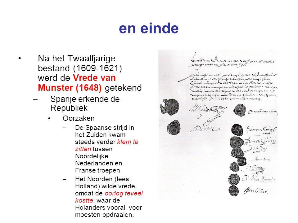en einde Na het Twaalfjarige bestand (1609-1621) werd de Vrede van Munster (1648) getekend. Spanje erkende de Republiek.