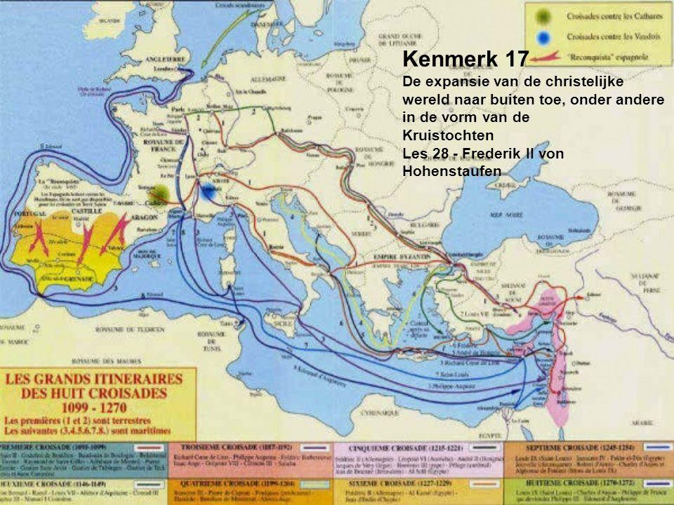 Kenmerk 17 De expansie van de christelijke wereld naar buiten toe, onder andere in de vorm van de Kruistochten Les 28 - Frederik II von Hohenstaufen