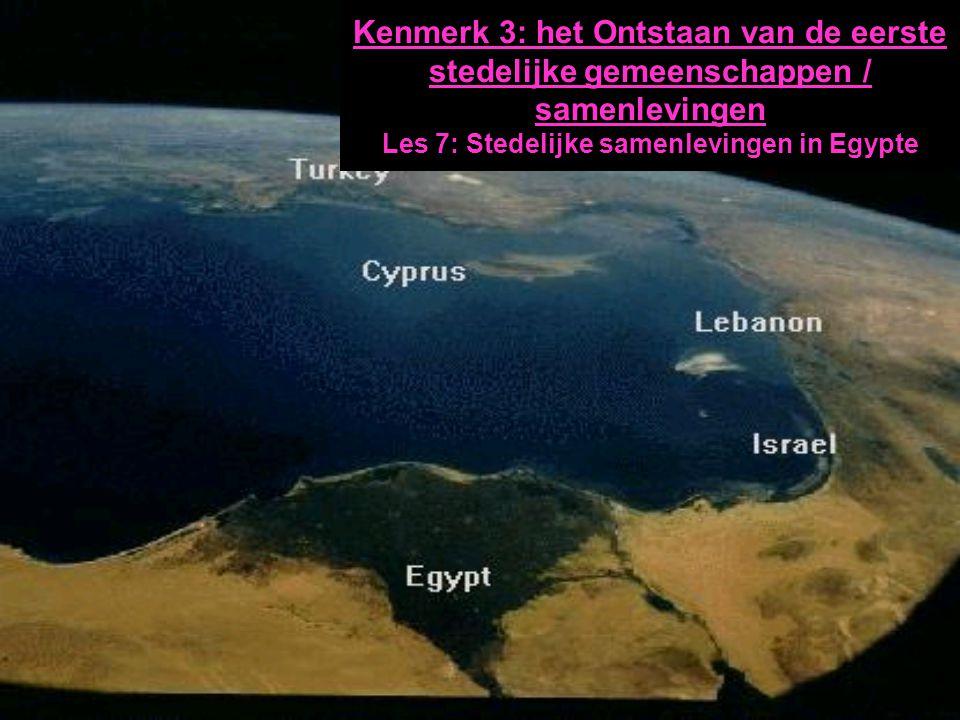 Kenmerk 3: het Ontstaan van de eerste stedelijke gemeenschappen / samenlevingen Les 7: Stedelijke samenlevingen in Egypte