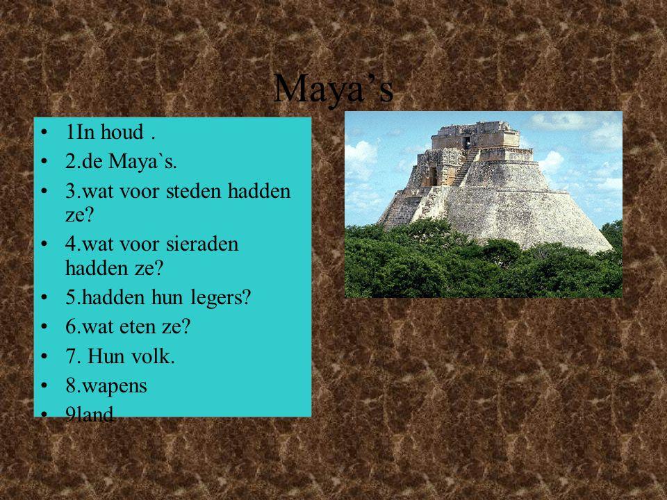 Maya's 1In houd . 2.de Maya`s. 3.wat voor steden hadden ze