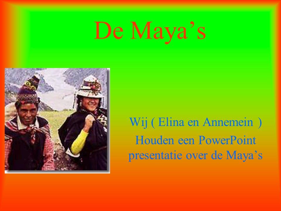 De Maya's Wij ( Elina en Annemein )