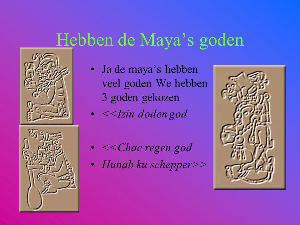 Hebben de Maya's goden Ja de maya's hebben veel goden We hebben 3 goden gekozen. <<Izin doden god.