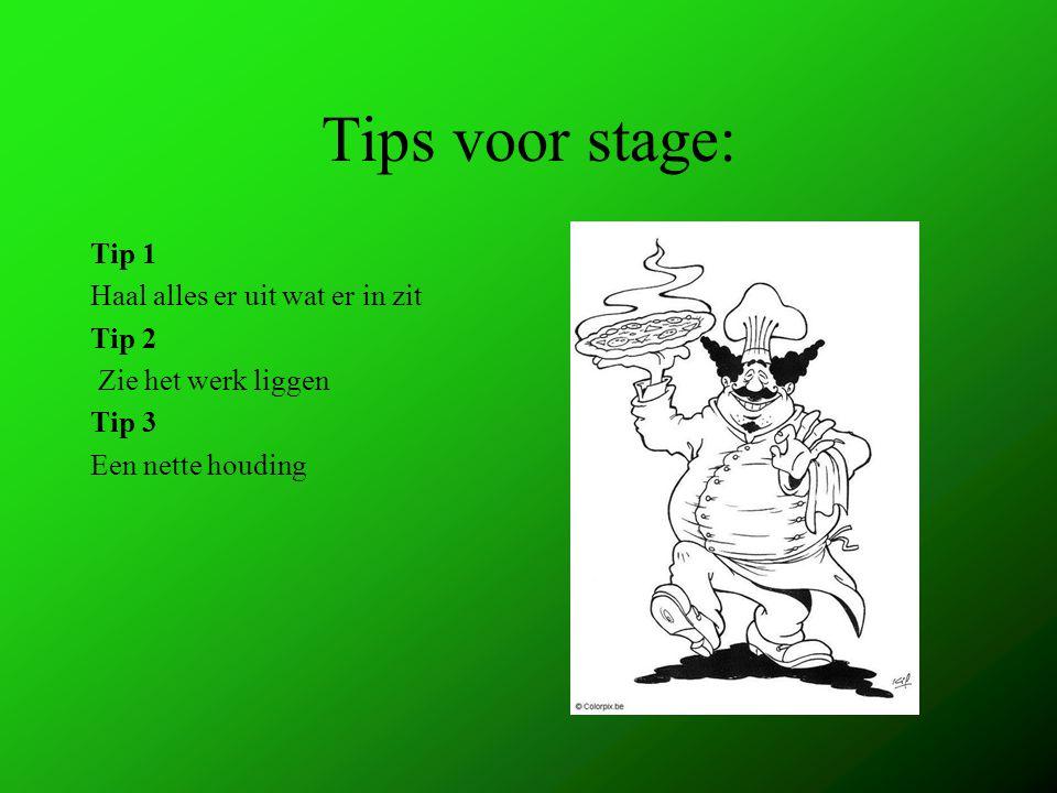 Tips voor stage: Tip 1 Haal alles er uit wat er in zit Tip 2