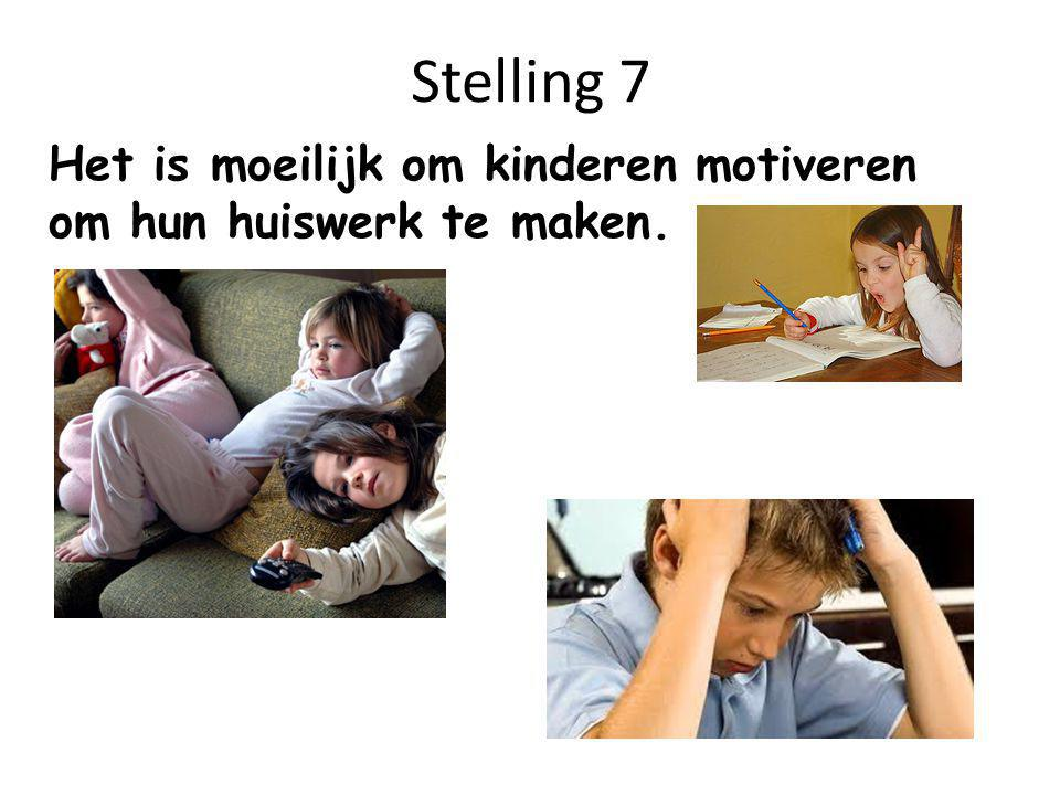 Stelling 7 Het is moeilijk om kinderen motiveren om hun huiswerk te maken.